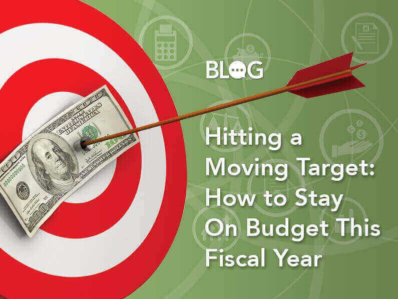 BLOG: Hitting A Moving Target: How to Stay on Budget This Fiscal Year - Click to Read More