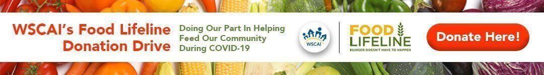 WSCAI's Food Lifeline Donation Drive - Doing Our Part in Helping Feed Our Community During COVID-19   - Click Here to Learn More and to Donate!