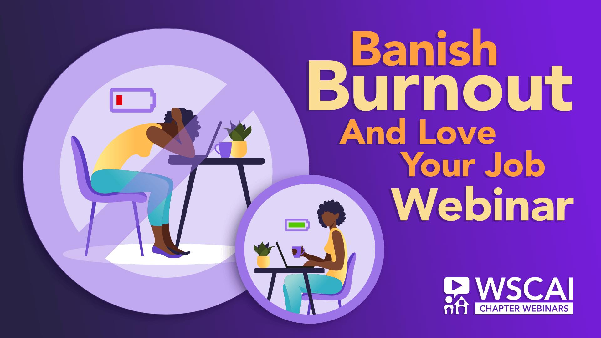 Banish Burnout & Love Your Job Webinar - WSCAI Chapter Webinars -Mobile Image