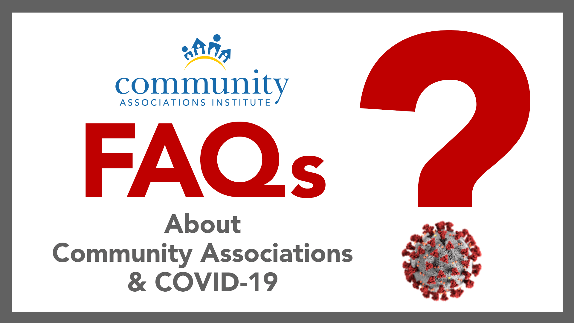 FAQs About Community Associations & COVID-19 - Click for CAI Q&A Article
