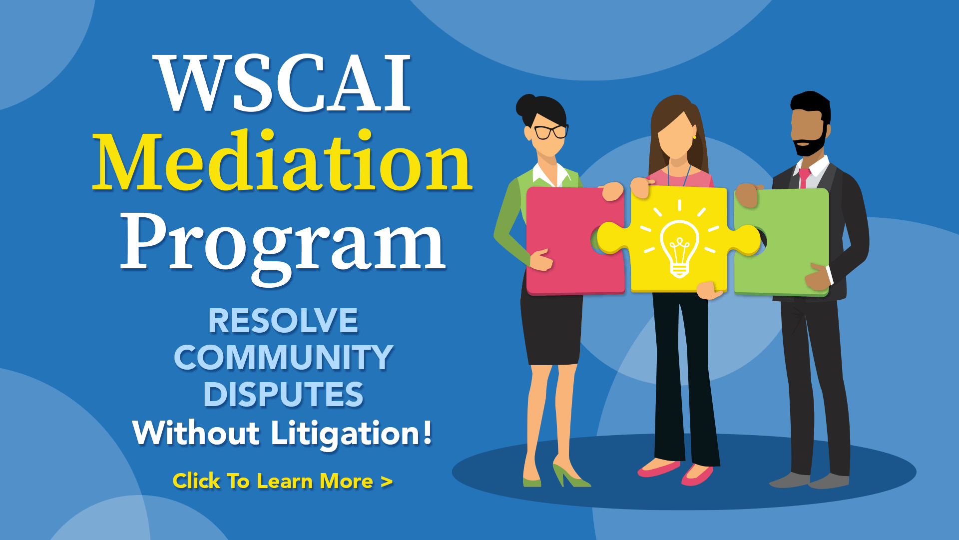 WSCAI Mediation Program - Resolve Community Disputes Without Litigation - Click here to Learn More