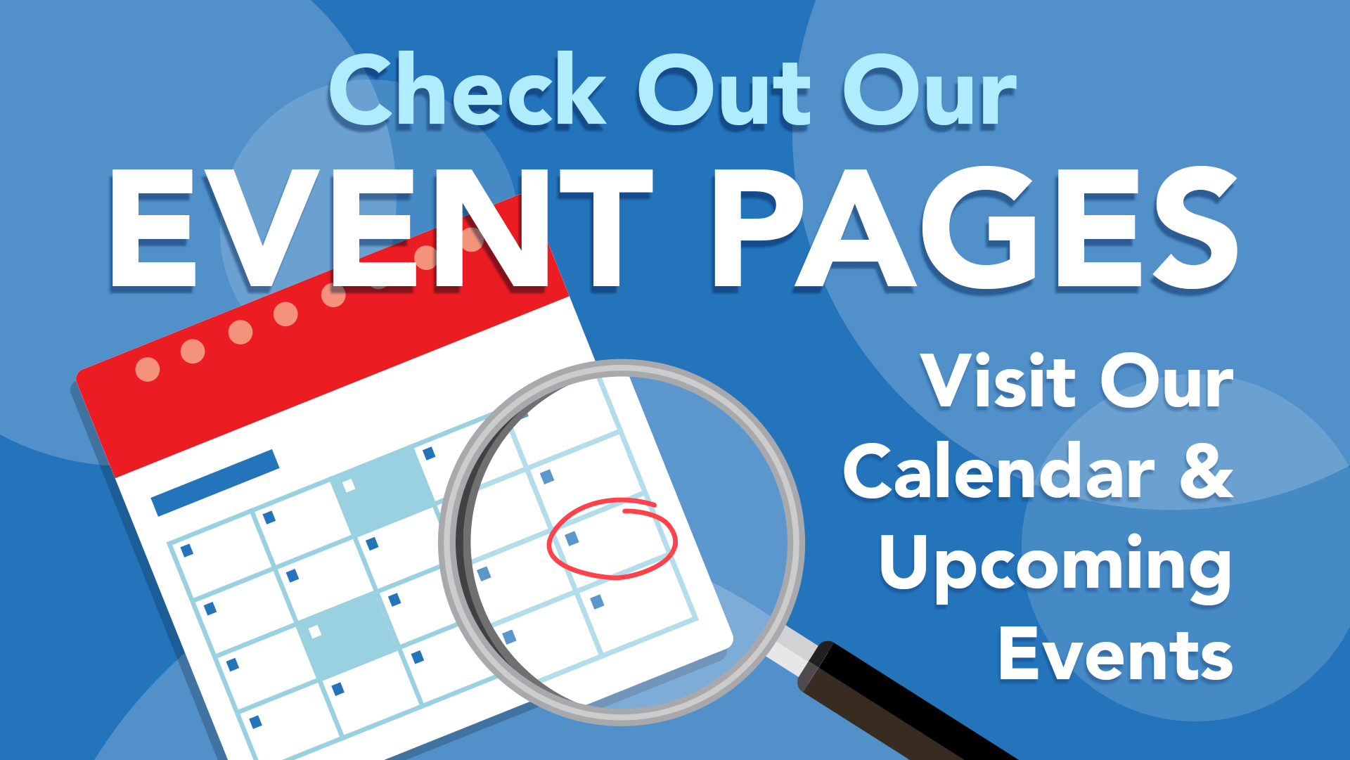 Checkout Our Event Pages - Visit Our Calendar and Upcoming Events!